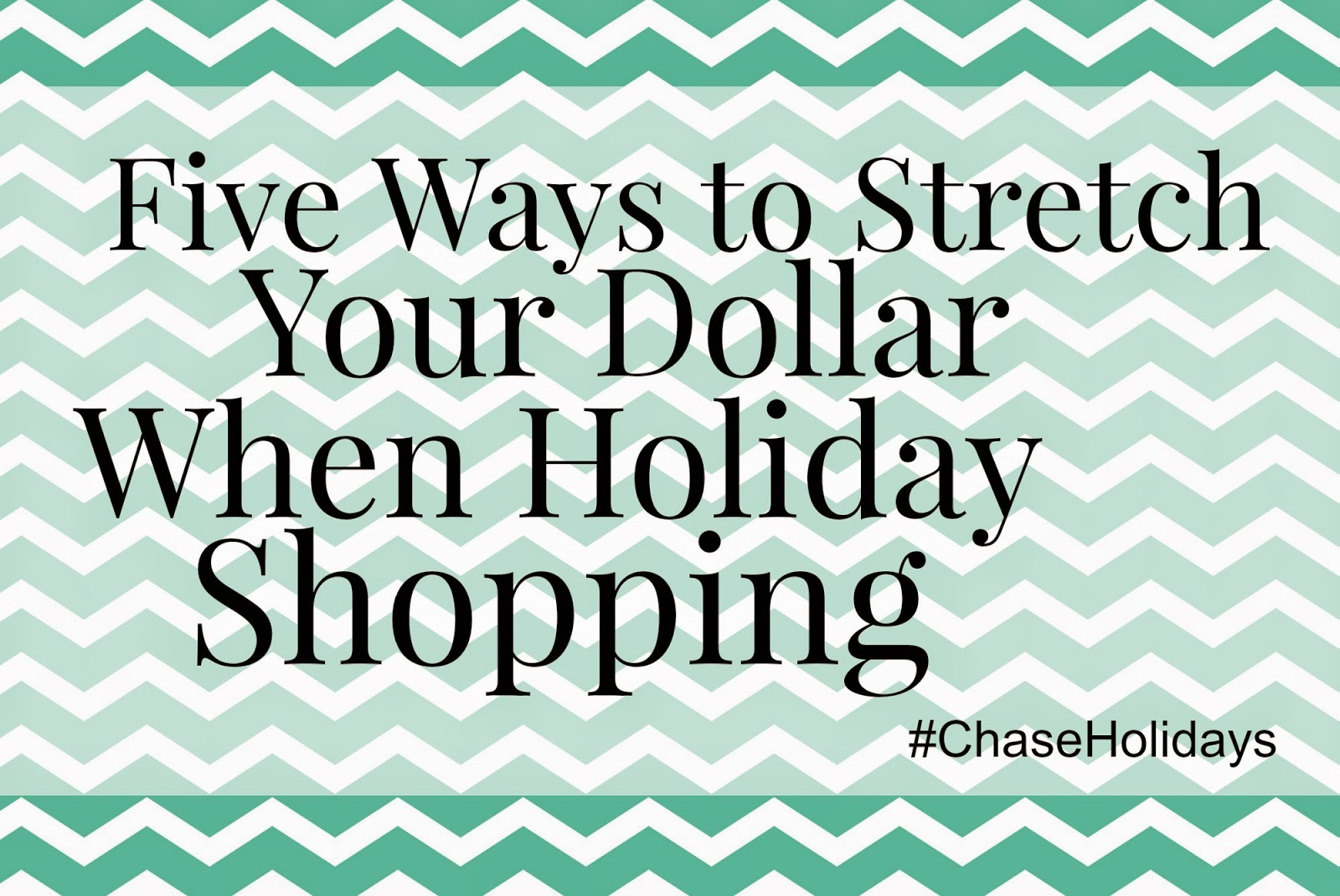 Five Ways to Stretch Your Dollar When Holiday Shopping #ChaseHolidays