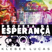 Kleber Lucas – Profeta Esperança 2012