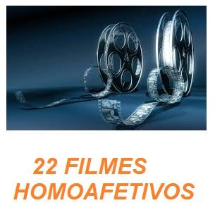 22 FILMES HOMOAFETIVOS