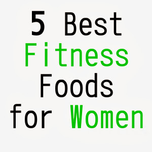 5 Best Fitness Foods for Women