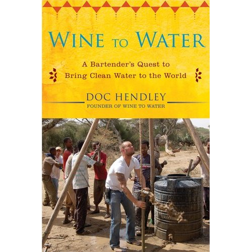 Wine to Water: A Bartender's Quest to Bring Clean Water to ...