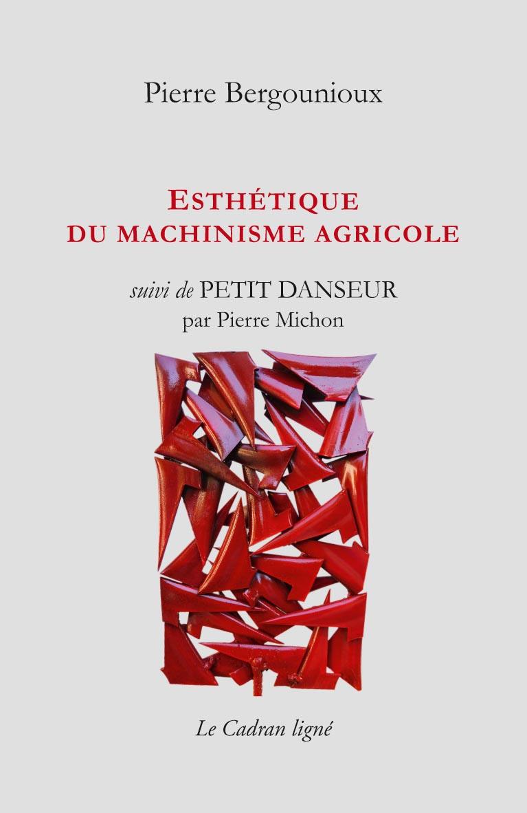 ESTHÉTIQUE DU MACHINISME AGRICOLE, Pierre BERGOUNIOUX & PETIT DANSEUR, P. MICHON
