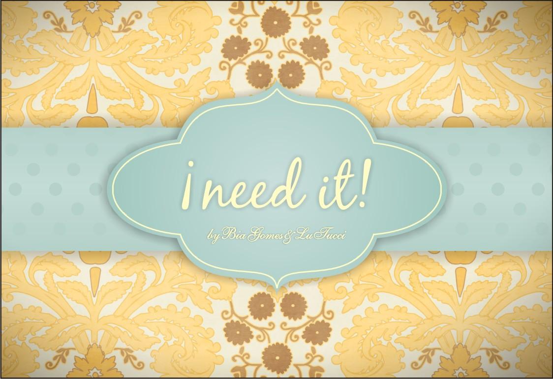 I need it!