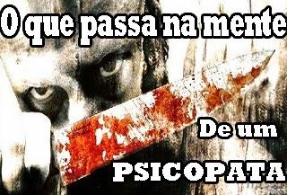 como é ser um psicopata, serial killer,