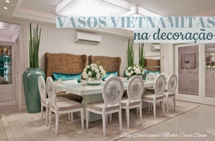 Vasos Na Sala De Tv ~ Construindo Minha Casa Clean Vasos Vietnamitas na Decoração