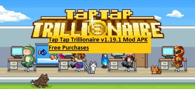 Tap Tap Trillionaire v1.19.1 Mod APK Free Purchases