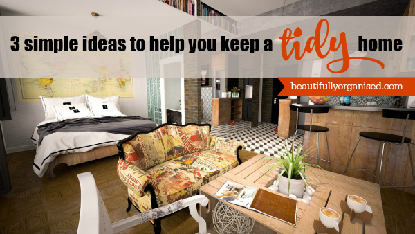 beautifully organised: keep your house tidy easily with 3 simple rules