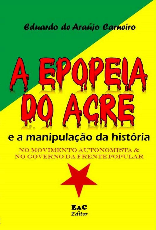 COMPRE O LIVRO A Epopeia do Acre e a Manipulação da História
