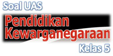 Soal UAS PKn Kelas 5 Semester 2