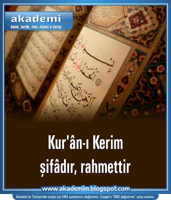 Kur'ân-ı Kerim şifâdır, rahmettir