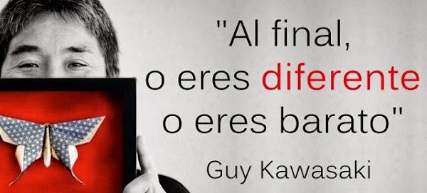 Al final o eres diferente o eres barato - Guy Kawasaki