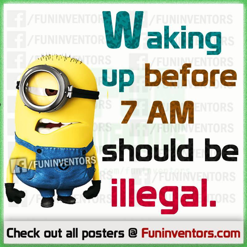 Waking up before 7 AM should be illegal,lazy funny minion quote