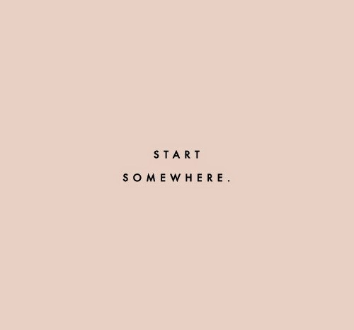 inspiring quote - start somewhere