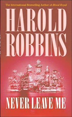 Never Leave Me (published in 1953) - A book by Harold Robbins, about a man on the make