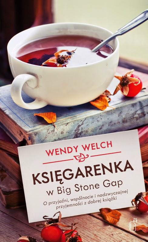 """""""Księgarenka w Big Stone Gap. O przyjaźni, wspólnocie i nadzwyczajnej przyjemności z dobrej książki"""" - Wendy Welch"""
