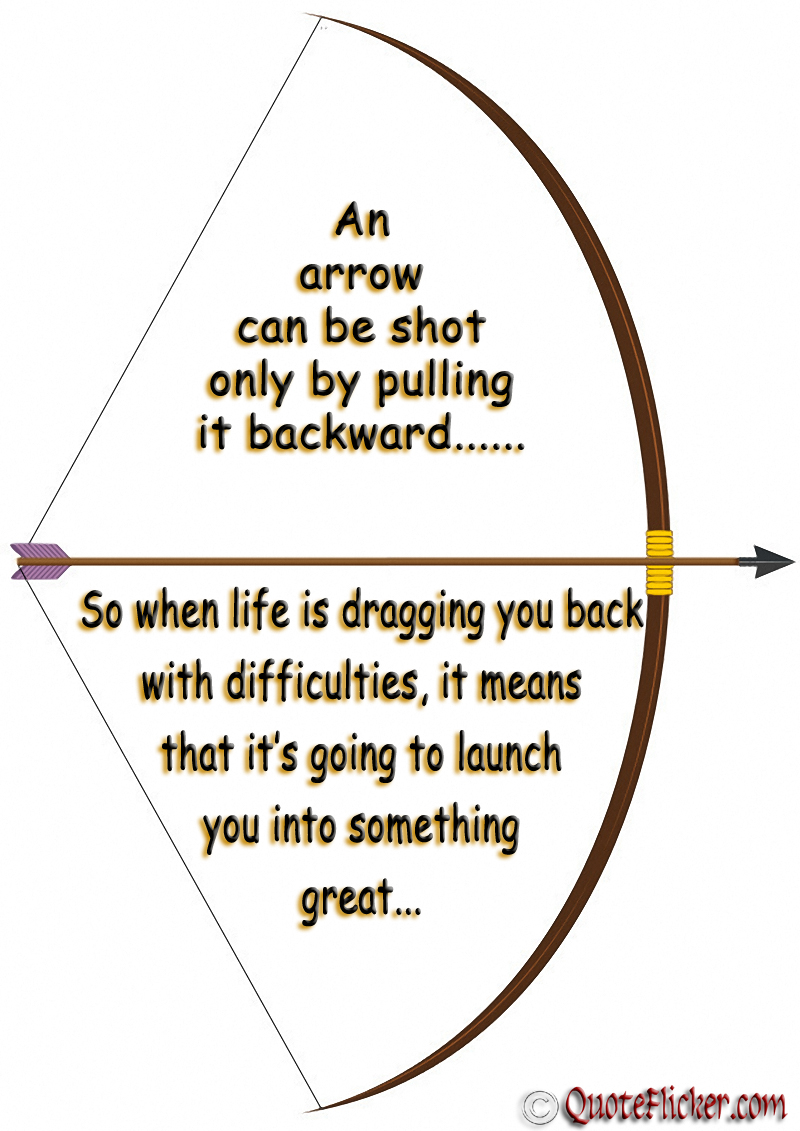 Arrow Quotes Life Interesting Quotes Collection An Arrow Can Be Shot Onlypulling It Backward