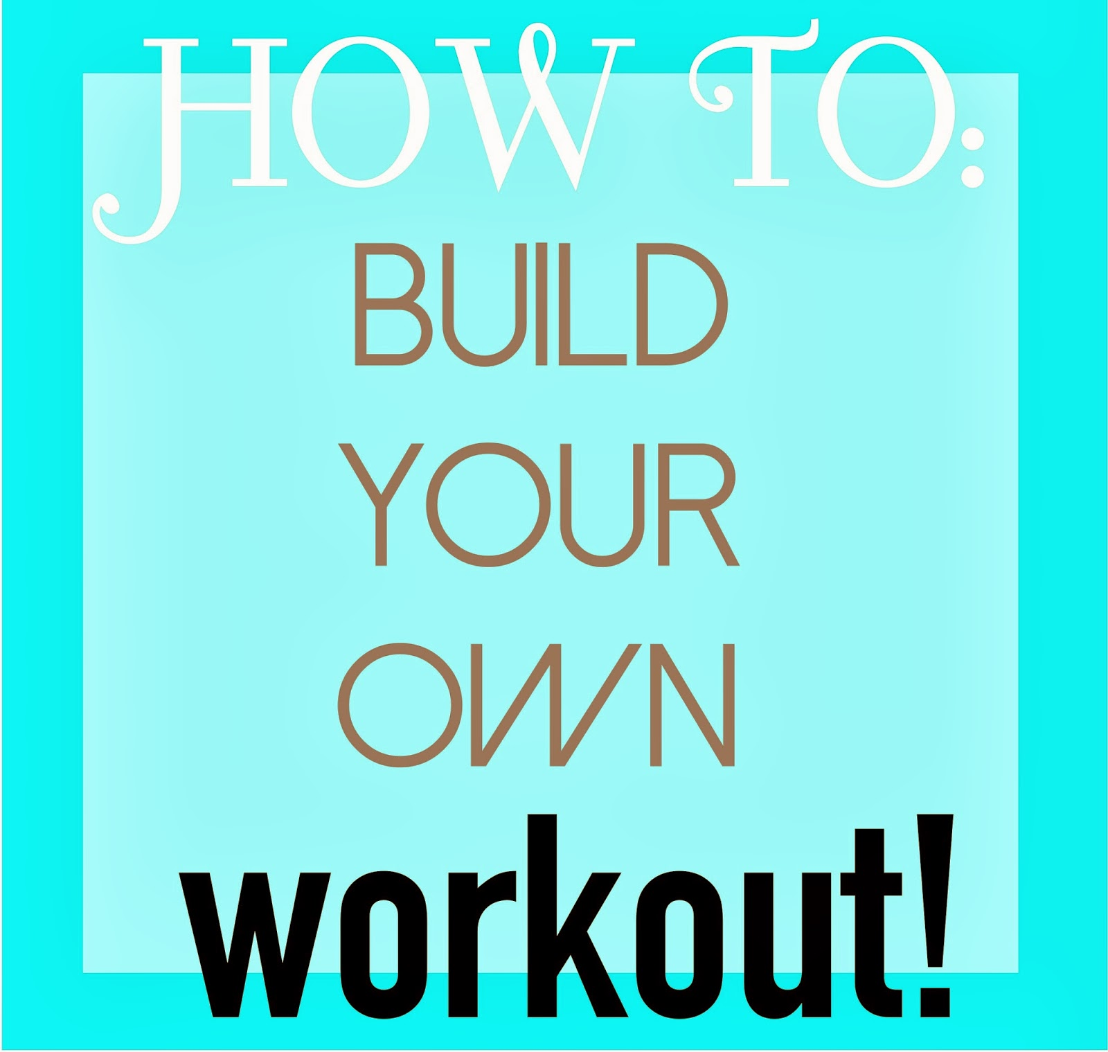 how to build your own workout