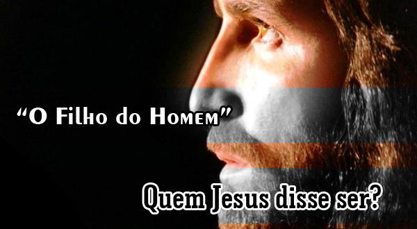 """Quem Jesus disse ser? """"O Filho do Homem"""""""