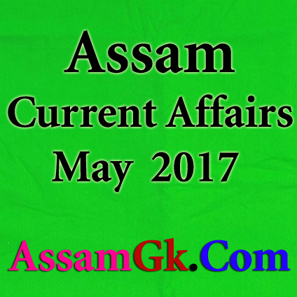 Assam Current Affairs - May 2017