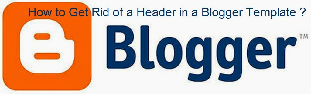 How to Get Rid of a Header in a Blogger Template : eAskme