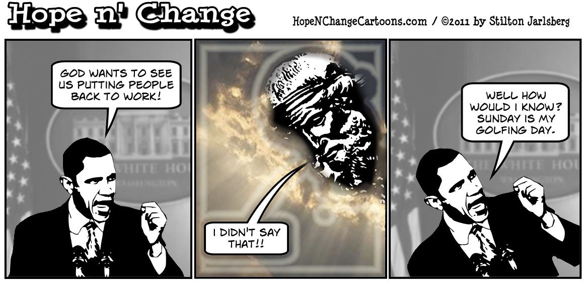 Barack Obama claims that God wants the government to be handing out jobs, hopenchange, hope n' change, hope and change, stilton jarlsberg, political cartoon, tea party