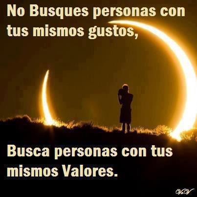 NO BUSQUES PERSONAS CON TUS MISMOS GUSTOS BUSCA PERSONAS CON TUS MISMOS VALORES