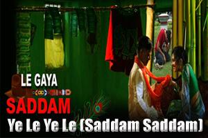 Ye Le Ye Le (Saddam Saddam)