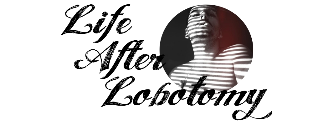 Life After Lobotomy