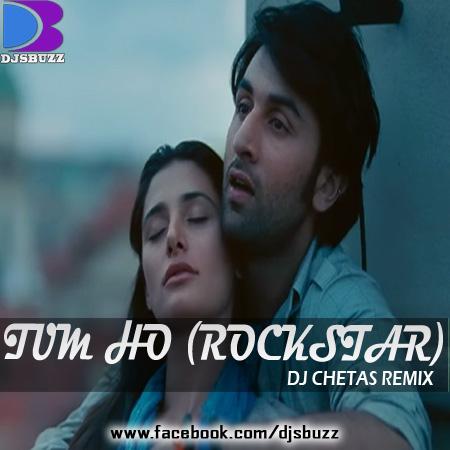 Tum Ho (Rockstar) By Dj Chetas Remix