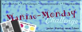Maniac-Monday-Challenge .... jeden Montag neue Ideen!