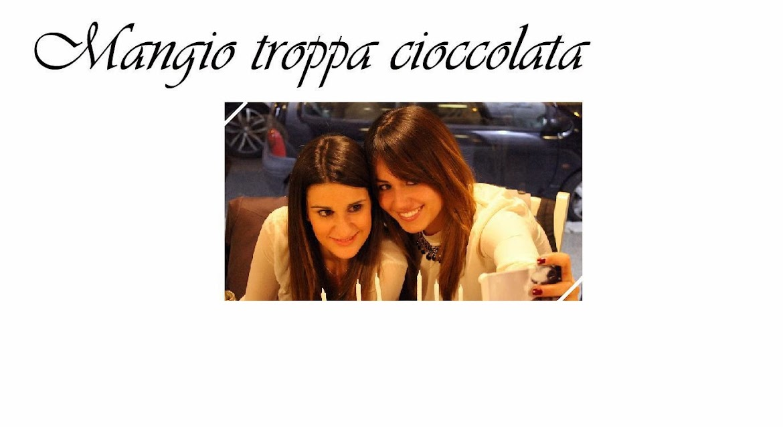 Mangio Troppa Cioccolata