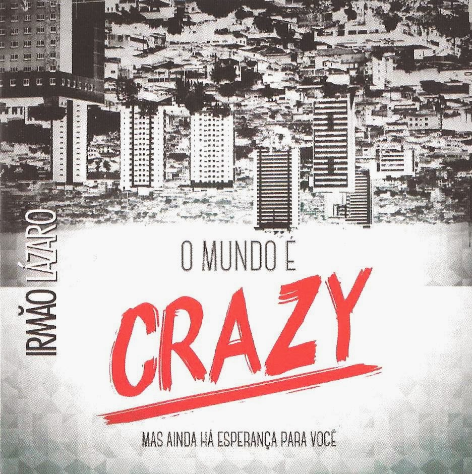 L�zaro - O Mundo � Crazy, Mas Ainda H� Esperan�a Para Voc� 2013