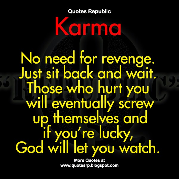 Karma no need for revenge just sit back and wait those who hurt you