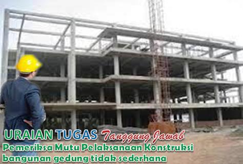 Uraian Tugas Pemeriksa Mutu Pelaksanaan Konstruksi bangunan gedung tidak sederhana pada pekerjaan konstruski