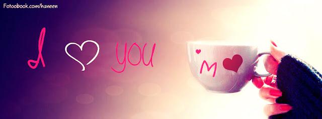 """21     صورة غلاف للفيس بوك مع حرف M وكوب شاي وهو عبارة عن تصميم رومنسي جدا  """"i love you"""""""