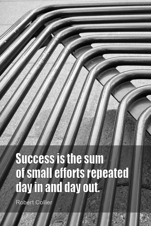 visual quote - image quotation for SUCCESS - Success is the sum of small efforts repeated day in and day out. - Robert Collier