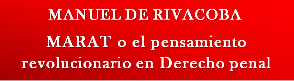 RIVACOBA:  Jean-Paul MARAT o el pensamiento revolucionario en Derecho penal.