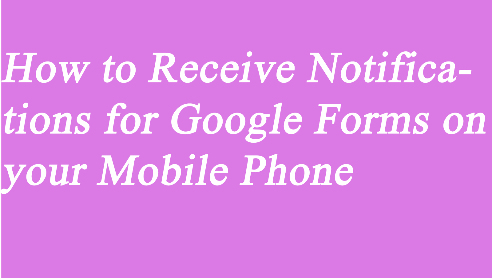 how to receive notifications for google forms on your mobile phone