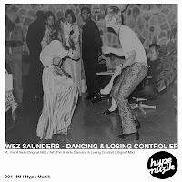 Wez Saunders Dancing And Losing Control EP Hype Muzik