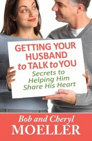 Getting Your Husband to Talk to You: Secrets to Helping Him Share His Heart by Bob & Cheryl Moeller