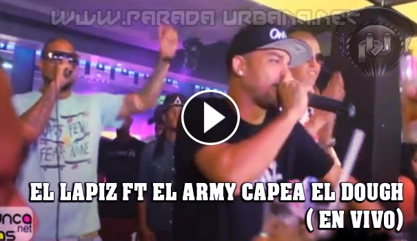 VIDEO - EL LAPIZ FT EL ARMY CAPEA EL DOUGH EN VIVO