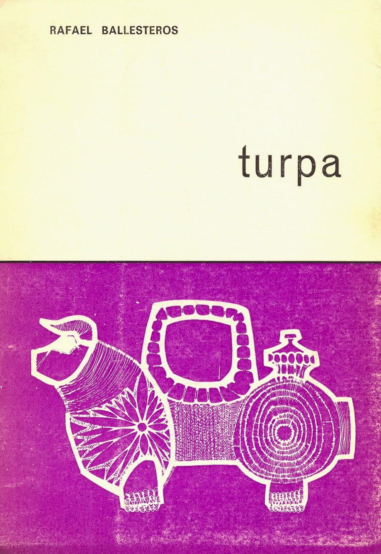 """Rafael Ballesteros, """"Turpa"""".  Ed. El Toro de Barro,  Carboneras del Guadazaón, Cuenca 1972. edicioneseltorodebarro@yahoo.es"""