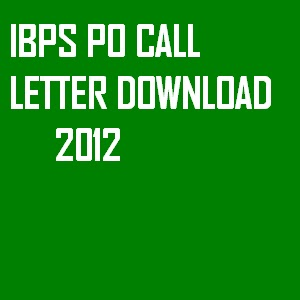 IBPS PO CALL LETTER DOWNLOAD 2012 17JUNE
