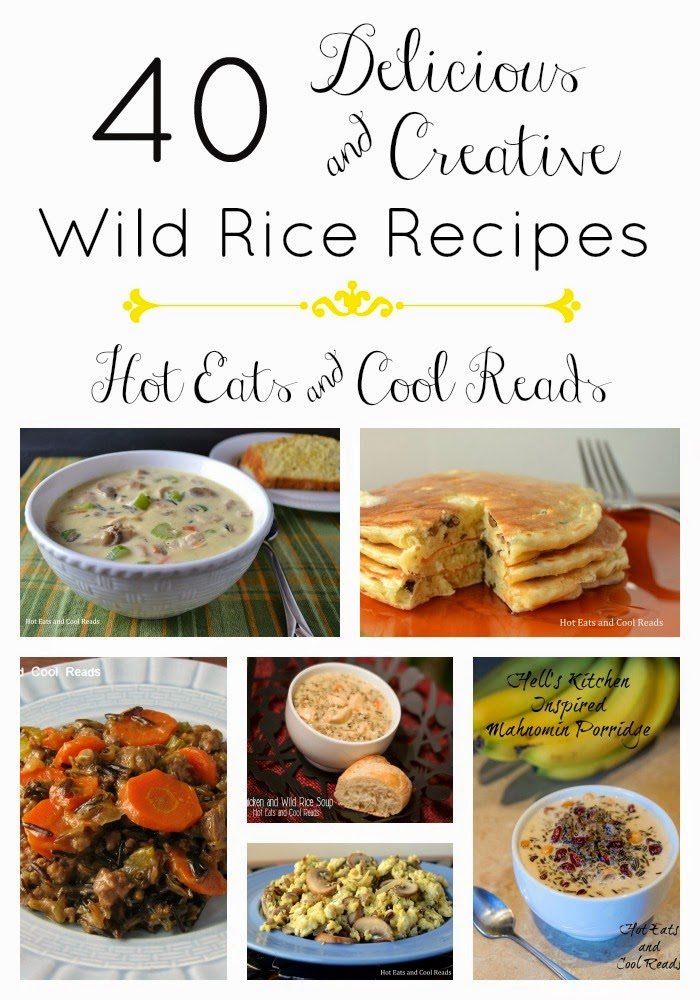 40 Delicious and Creative Wild Rice Recipes! From Hot Eats and Cool Reads!