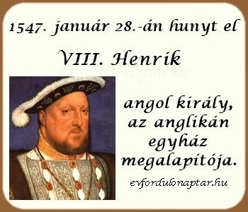 1547. január 28-án elhunyt VIII. Henrik angol király