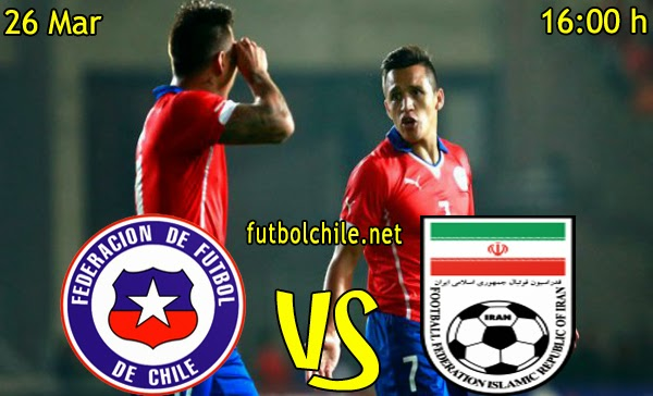 Chile vs Iran - Amistoso Internacional - 16:00 h - 26/03/2015