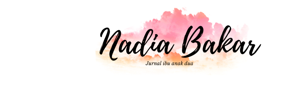 Nadia Bakar© - Jurnal Ibu Anak Dua