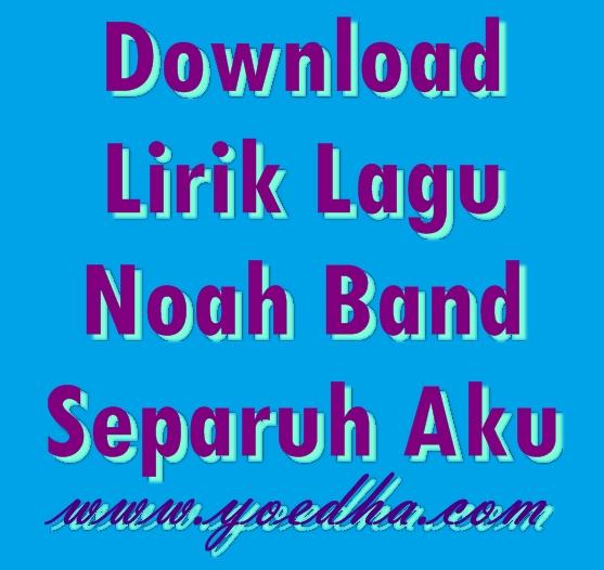 Download Dan Lirik Lagu Noah Separuh