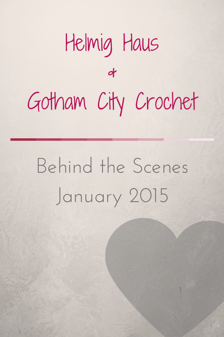 Behind the Scenes January 2015 - Gotham City Crochet and Helmig Haus