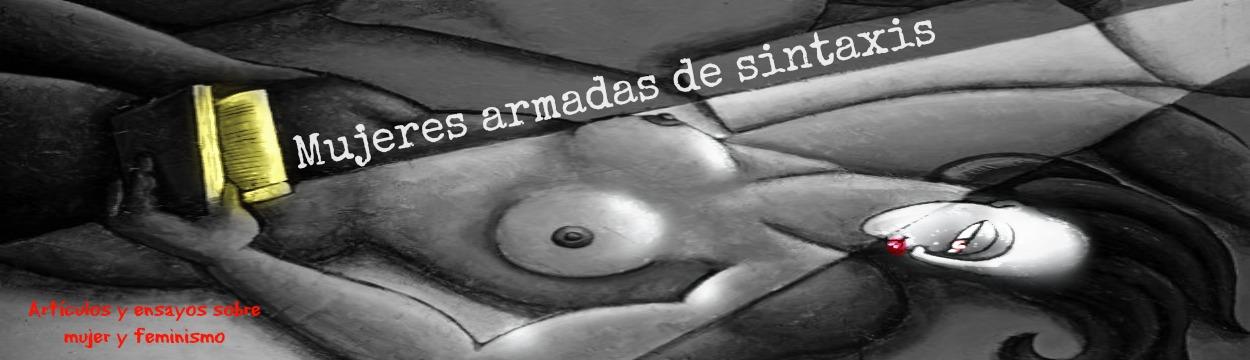 <center>Mujeres armadas de sintaxis</center>